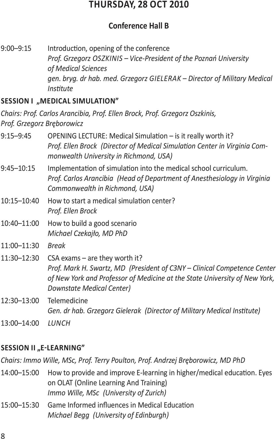 Grzegorz Bręborowicz 9:15 9:45 OPENING LECTURE: Medical Simulation is it really worth it? Prof.