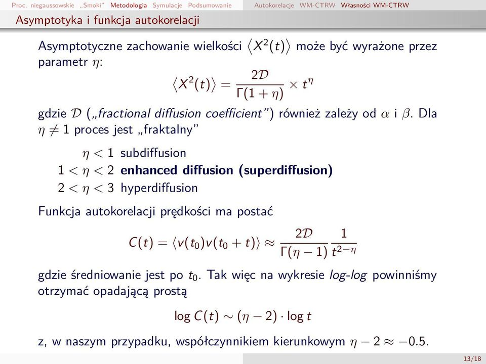 Dla η 1 proces jest fraktalny η < 1 subdiffusion 1 < η < 2 enhanced diffusion (superdiffusion) 2 < η < 3 hyperdiffusion Funkcja autokorelacji prędkości ma postać C(t) = v(t 0