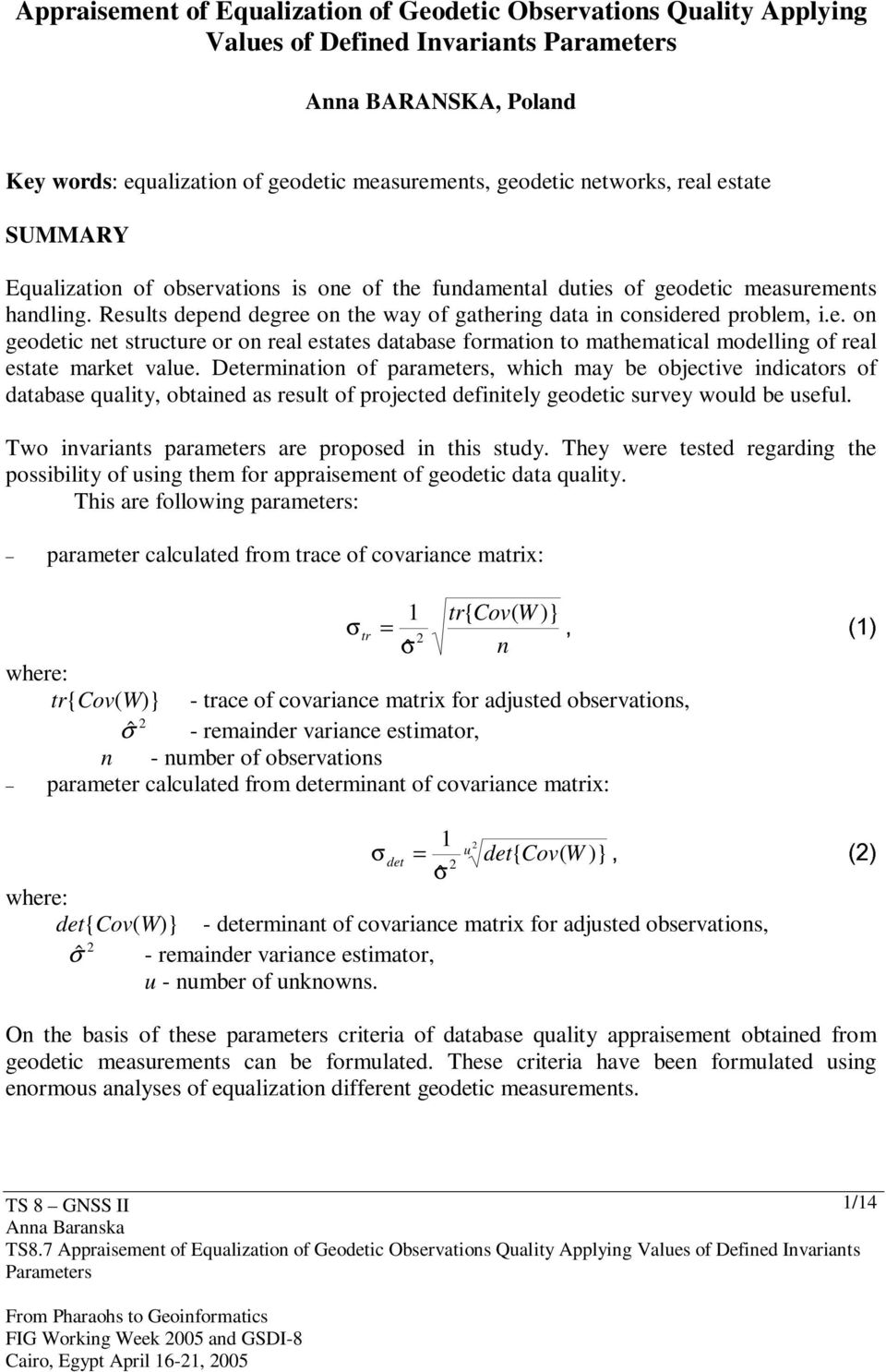 Determination of parameters, which may be objective indicators of database quality, obtained as result of projected definitely geodetic survey would be useful.