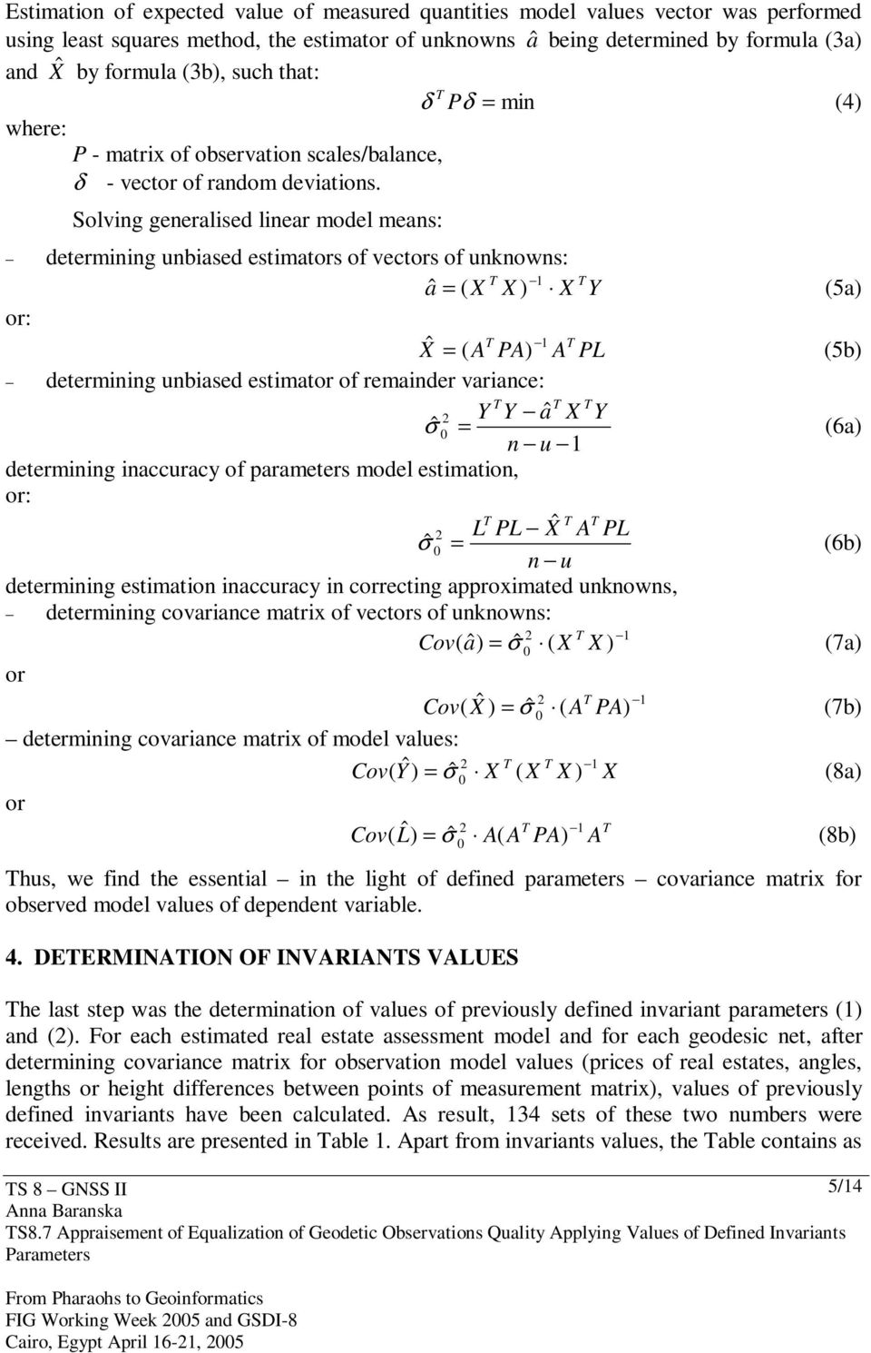 Solving generalised linear model means: determining unbiased estimators of vectors of unknowns: T 1 T aˆ = ( X X ) X Y (5a) or: Xˆ T 1 T = ( A PA) A PL (5b) determining unbiased estimator of