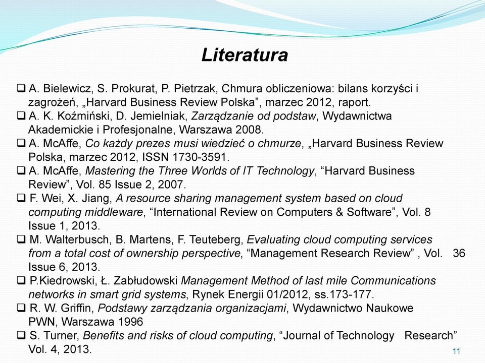A. McAffe, Mastering the Three Worlds of IT Technology, Harvard Business Review, Vol. 85 Issue 2, 2007. F. Wei, X.
