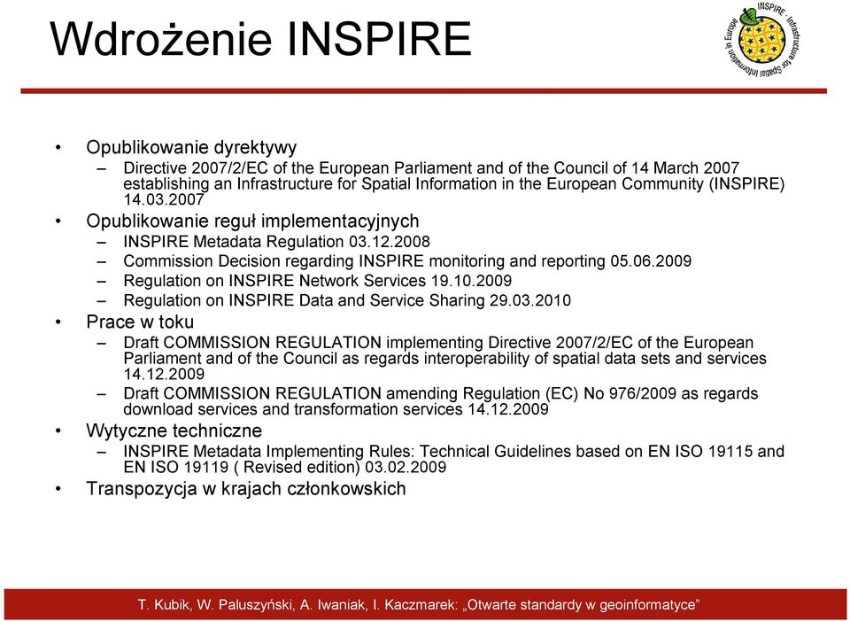 2009 Regulation on INSPIRE Network Services 19.10.2009 Regulation on INSPIRE Data and Service Sharing 29.03.
