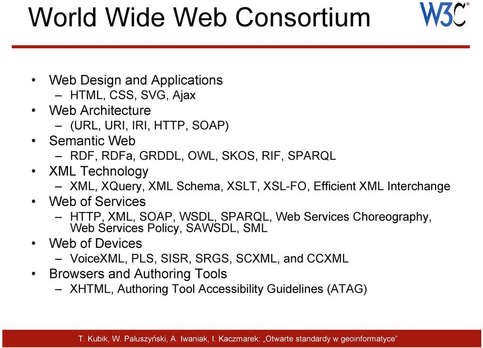 Interchange Web of Services HTTP, XML, SOAP, WSDL, SPARQL, Web Services Choreography, Web Services Policy, SAWSDL, SML Web of