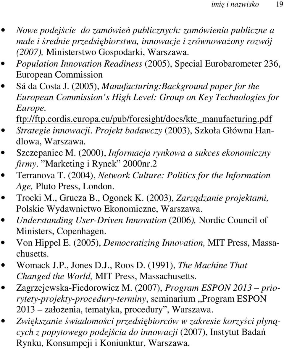 (2005), Manufacturing:Background paper for the European Commission s High Level: Group on Key Technologies for Europe. ftp://ftp.cordis.europa.eu/pub/foresight/docs/kte_manufacturing.
