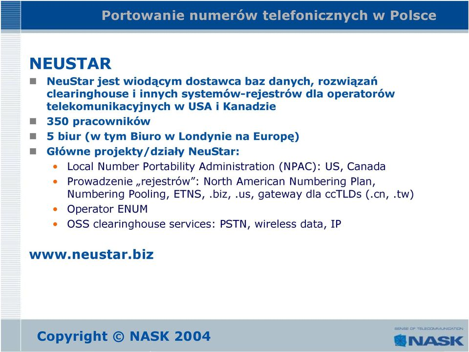 NeuStar: Local Number Portability Administration (NPAC): US, Canada Prowadzenie rejestrów : North American Numbering Plan,
