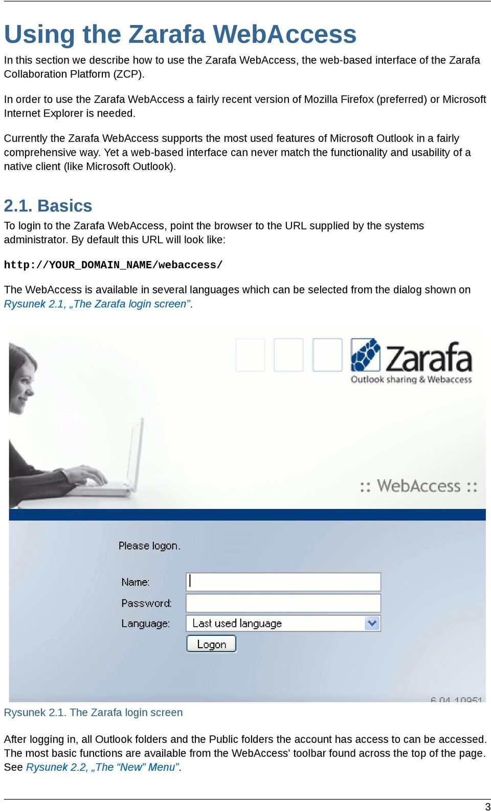 Currently the Zarafa WebAccess supports the most used features of Microsoft Outlook in a fairly comprehensive way.