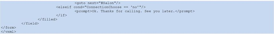 "'no'""/> <prompt>ok. Thanks for calling."