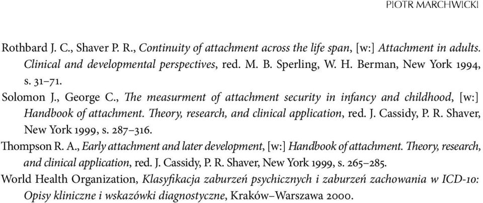 J. Cassidy, P. R. Shaver, New York 1999, s. 287 316. Thompson R. A., Early attachment and later development, [w:] Handbook of attachment. Theory, research, and clinical application, red. J.