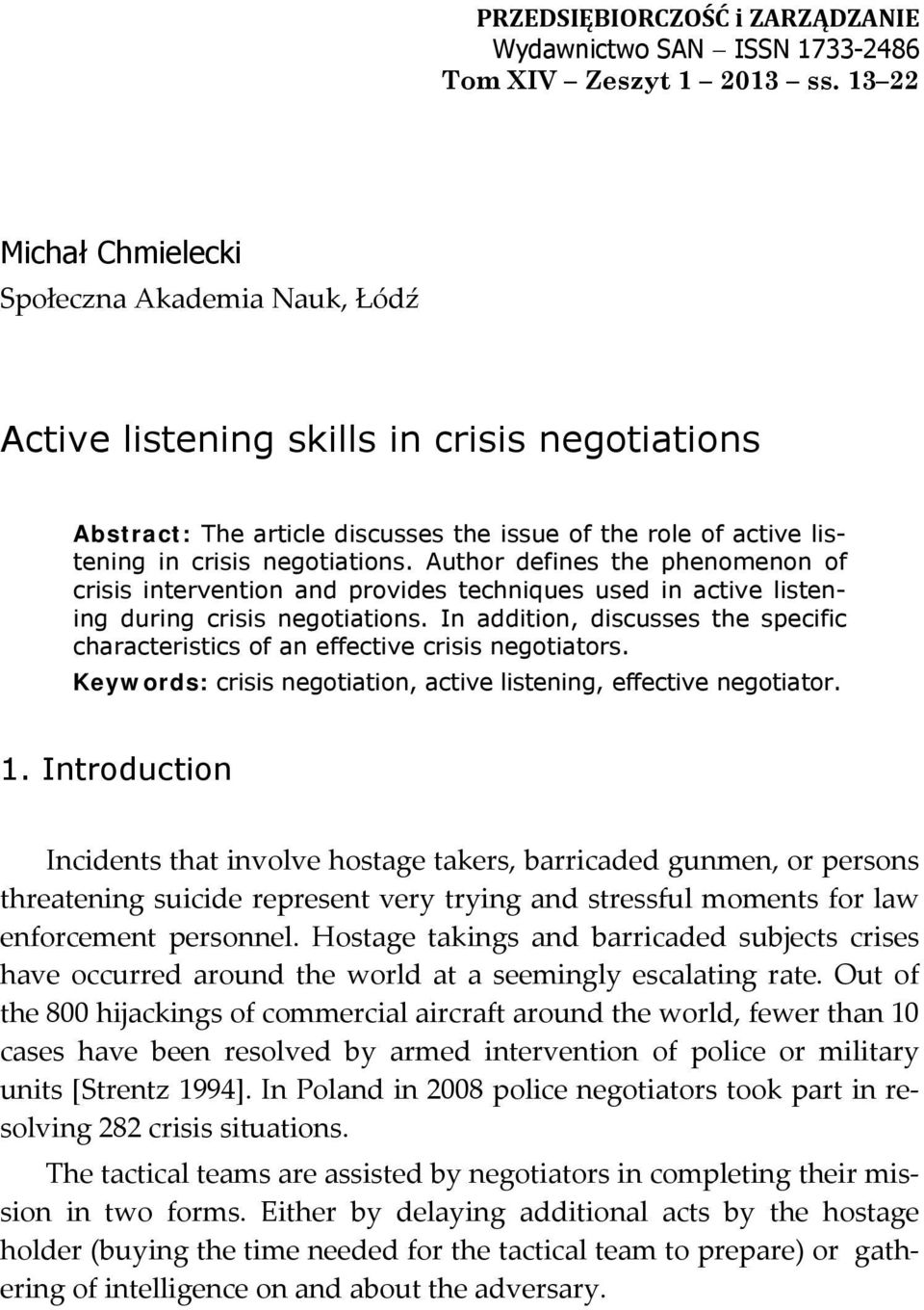 Author defines the phenomenon of crisis intervention and provides techniques used in active listening during crisis negotiations.