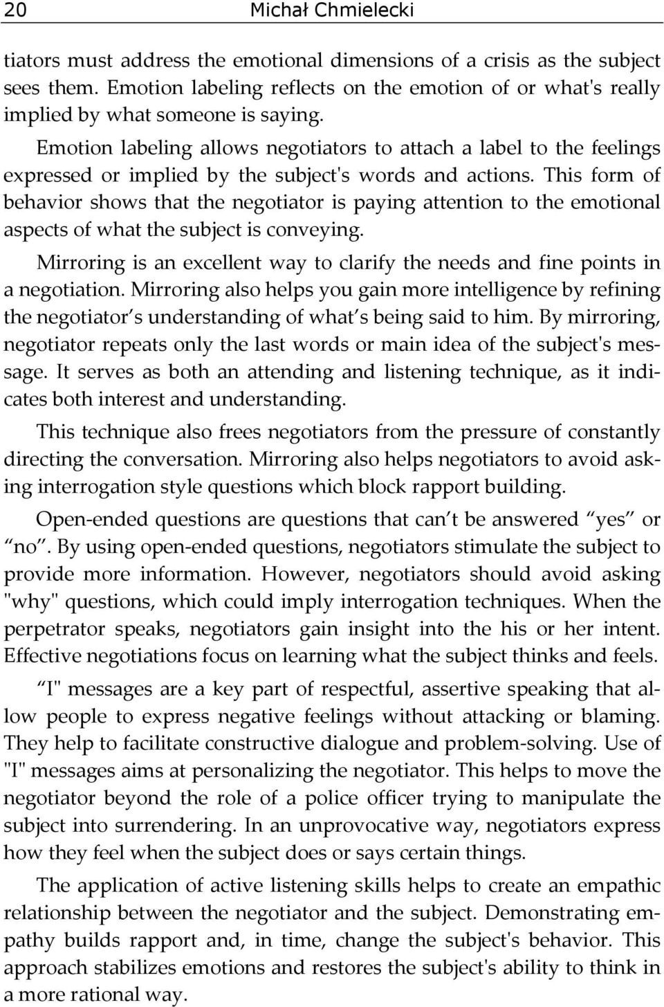 This form of behavior shows that the negotiator is paying attention to the emotional aspects of what the subject is conveying.