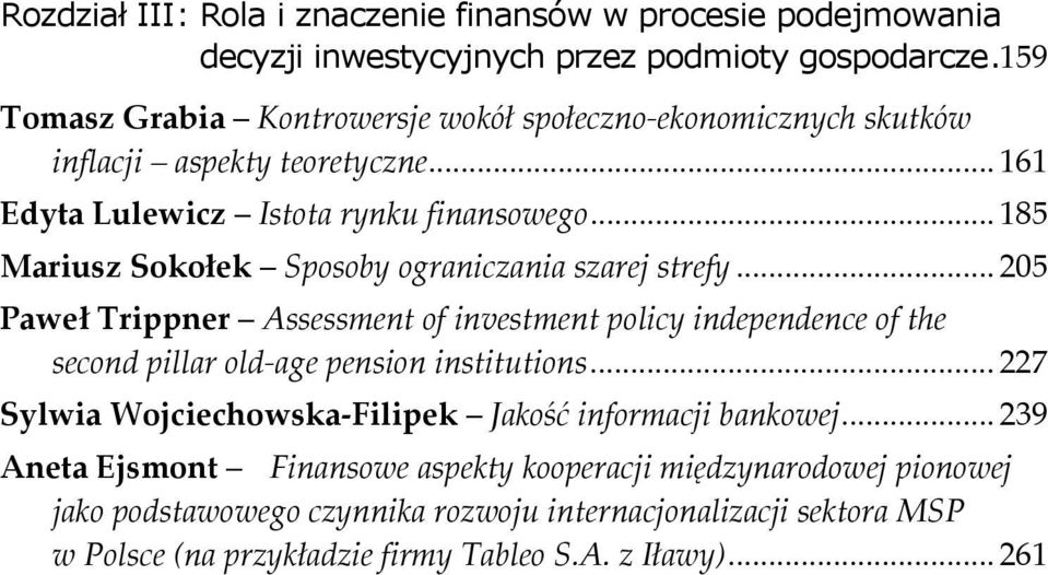 .. 185 Mariusz Sokołek Sposoby ograniczania szarej strefy... 205 Paweł Trippner Assessment of investment policy independence of the second pillar old age pension institutions.
