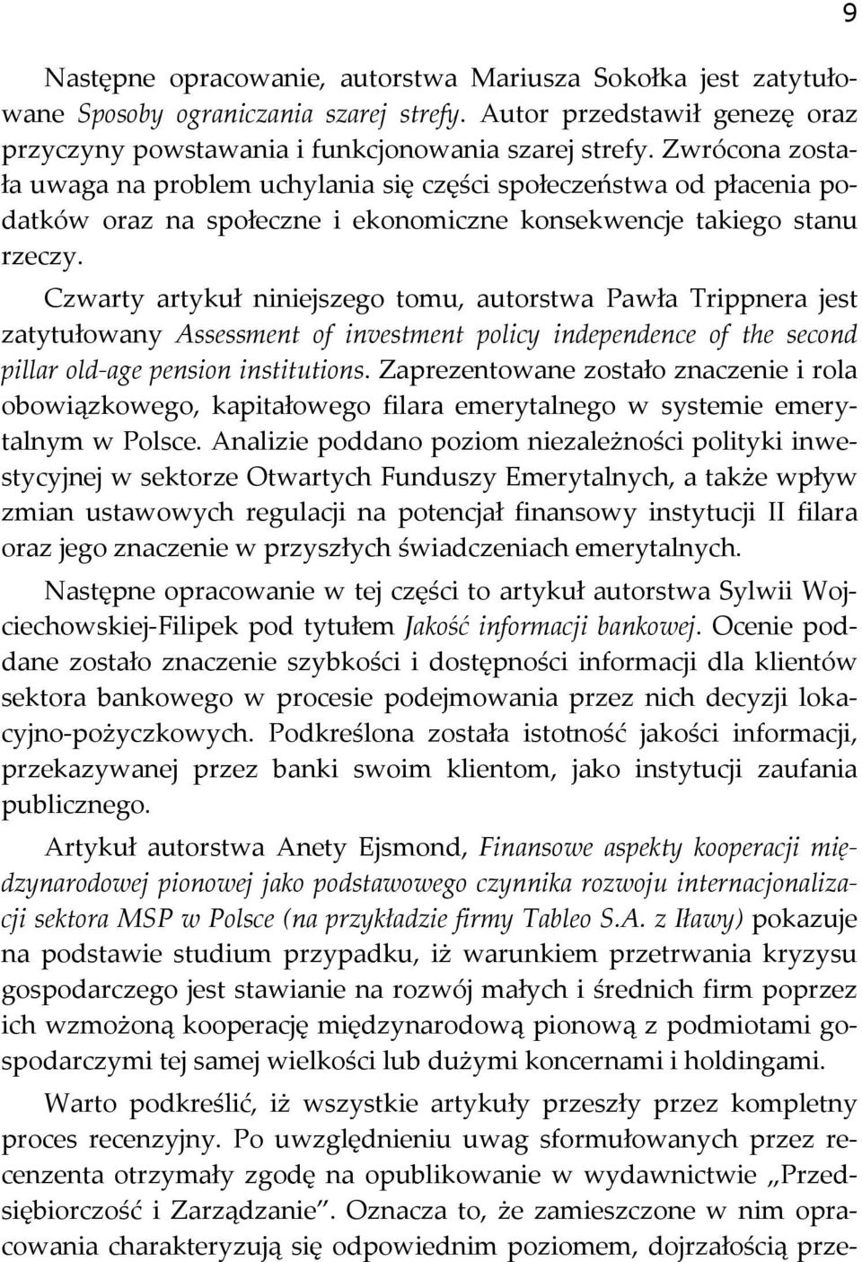 Czwarty artykuł niniejszego tomu, autorstwa Pawła Trippnera jest zatytułowany Assessment of investment policy independence of the second pillar old age pension institutions.