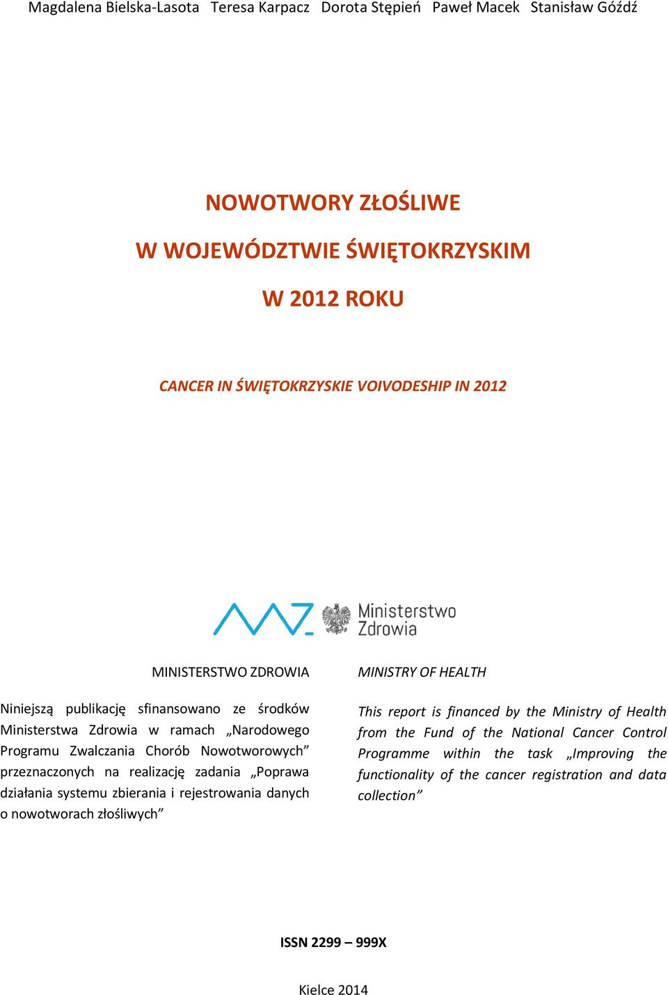 przeznaczonych na realizację zadania Poprawa działania systemu zbierania i rejestrowania danych o nowotworach złośliwych MINISTRY OF HEALTH This report is financed by the