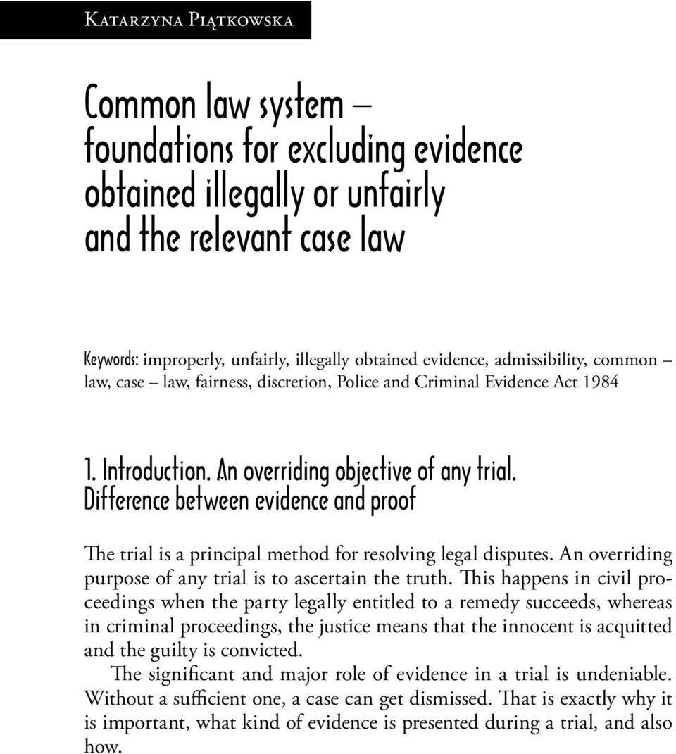 Difference between evidence and proof The trial is a principal method for resolving legal disputes. An overriding purpose of any trial is to ascertain the truth.