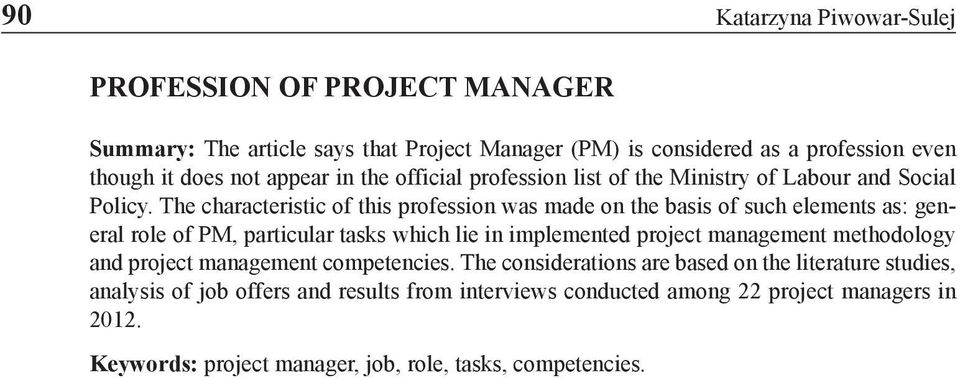 The characteristic of this profession was made on the basis of such elements as: general role of PM, particular tasks which lie in implemented project management