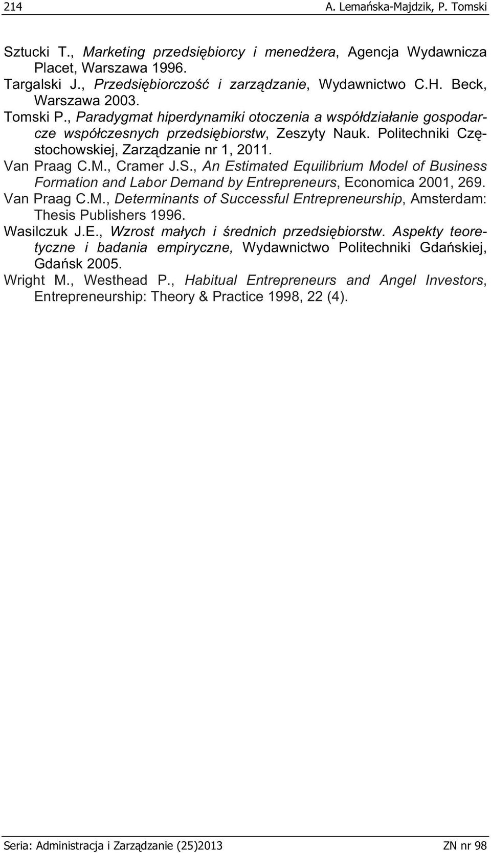 Van Praag C.M., Cramer J.S., An Estimated Equilibrium Model of Business Formation and Labor Demand by Entrepreneurs, Economica 2001, 269. Van Praag C.M., Determinants of Successful Entrepreneurship, Amsterdam: Thesis Publishers 1996.