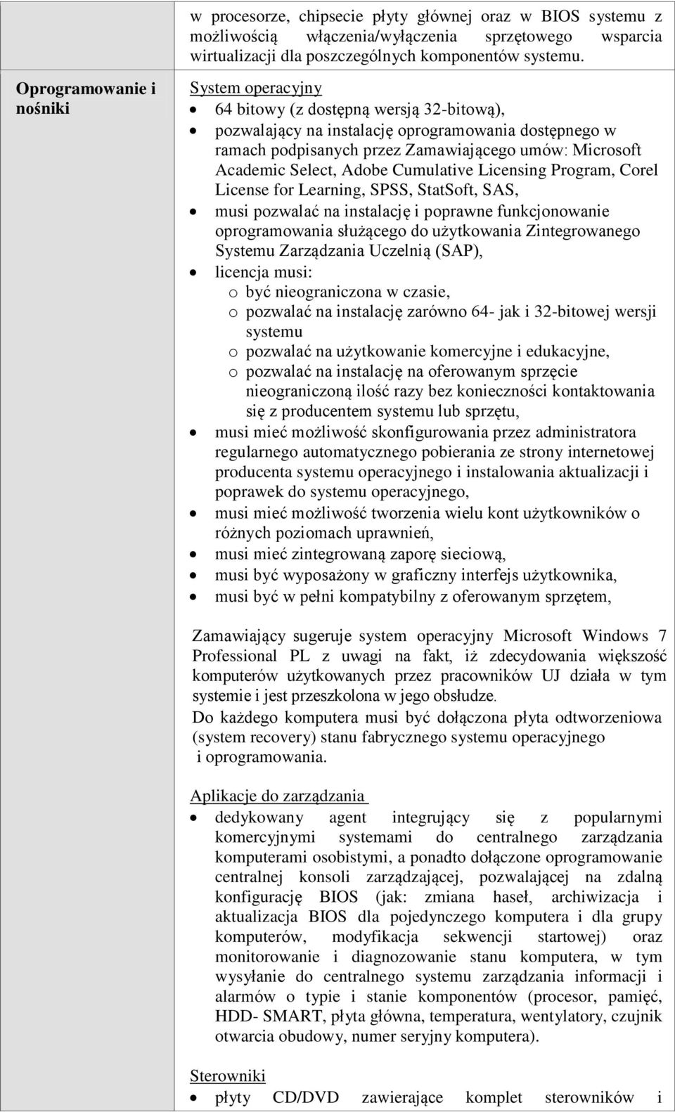Academic Select, Adobe Cumulative Licensing Program, Corel License for Learning, SPSS, StatSoft, SAS, musi pozwalać na instalację i poprawne funkcjonowanie oprogramowania służącego do użytkowania