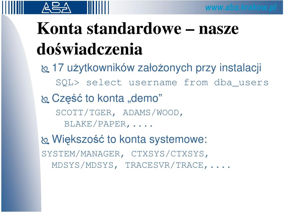dba_users Część to konta demo SCOTT/TGER, ADAMS/WOOD, BLAKE/PAPER,.