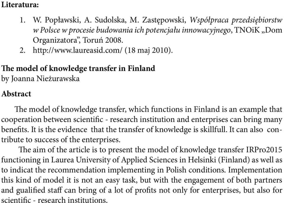 The model of knowledge transfer in Finland by Joanna Nieżurawska Abstract The model of knowledge transfer, which functions in Finland is an example that cooperation between scientific - research