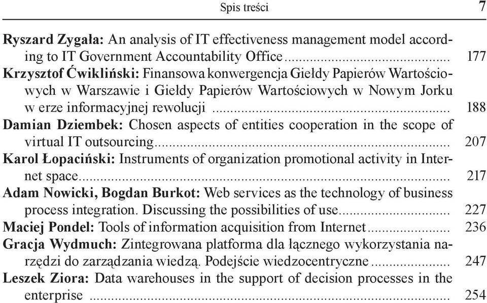 .. 188 Damian Dziembek: Chosen aspects of entities cooperation in the scope of virtual IT outsourcing... 207 Karol Łopaciński: Instruments of organization promotional activity in Internet space.