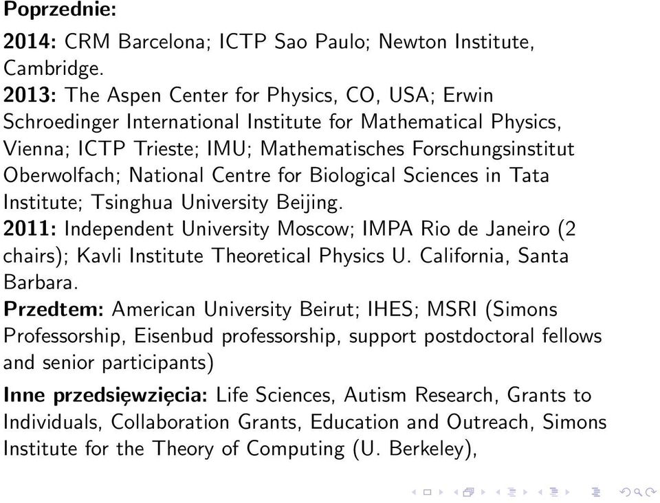 Centre for Biological Sciences in Tata Institute; Tsinghua University Beijing. 2011: Independent University Moscow; IMPA Rio de Janeiro (2 chairs); Kavli Institute Theoretical Physics U.