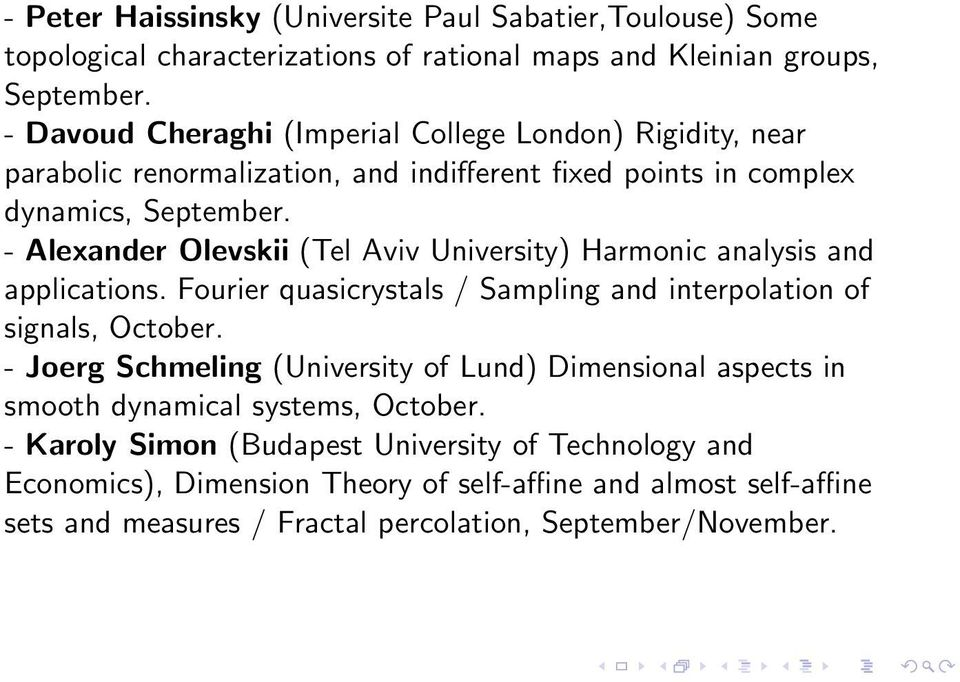 - Alexander Olevskii (Tel Aviv University) Harmonic analysis and applications. Fourier quasicrystals / Sampling and interpolation of signals, October.