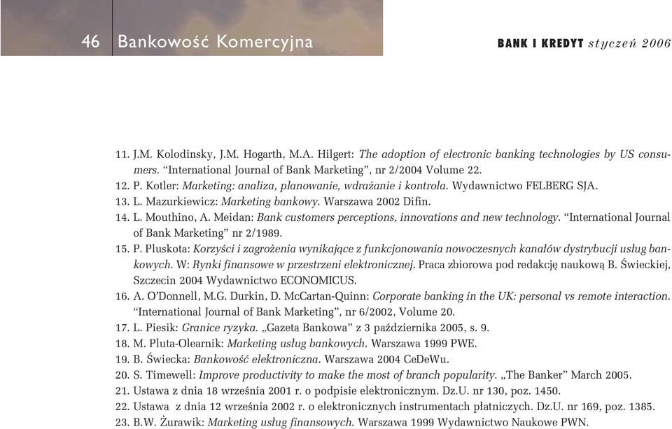 Warszawa 2002 Difin. 14. L. Mouthino, A. Meidan: Bank customers perceptions, innovations and new technology. International Journal of Bank Marketing nr 2/1989. 15. P.