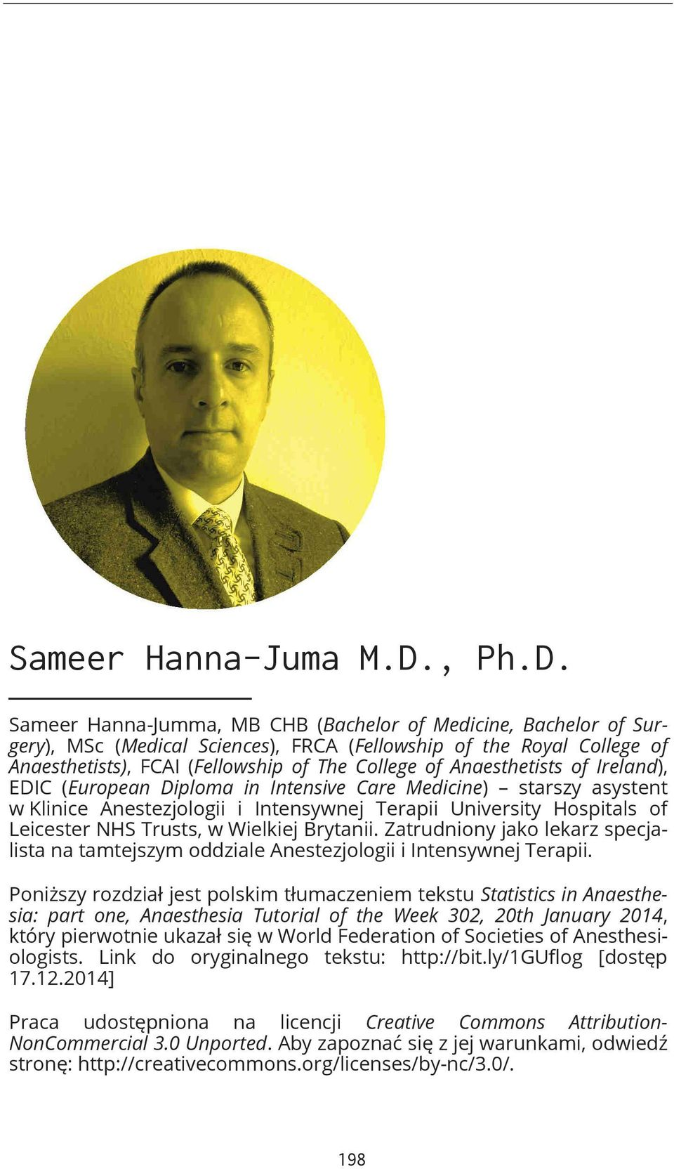 Sameer Hanna-Jumma, MB CHB (Bachelor of Medicine, Bachelor of Surgery), MSc (Medical Sciences), FRCA (Fellowship of the Royal College of Anaesthetists), FCAI (Fellowship of The College of