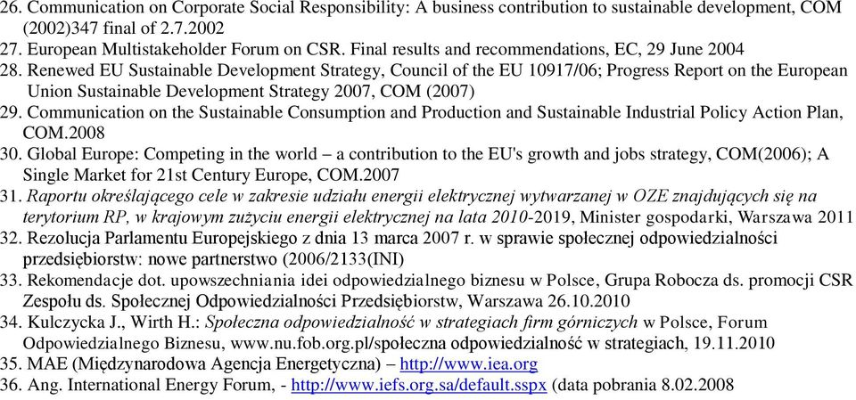 Renewed EU Sustainable Development Strategy, Council of the EU 10917/06; Progress Report on the European Union Sustainable Development Strategy 2007, COM (2007) 29.