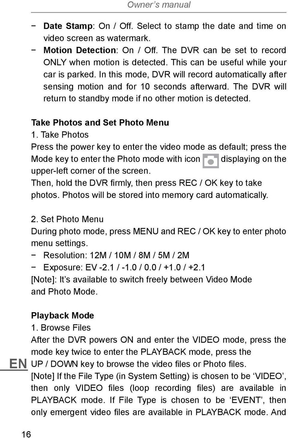 The DVR will return to standby mode if no other motion is detected. Take Photos and Set Photo Menu 1.
