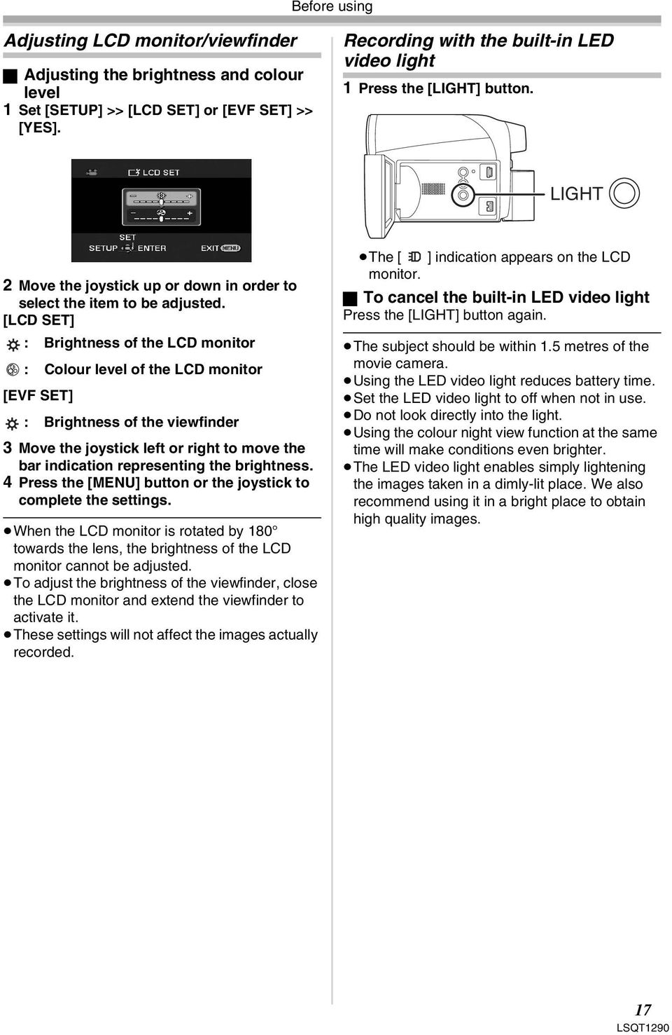 [LCD SET] : Brightness of the LCD monitor : Colour level of the LCD monitor [EVF SET] : Brightness of the viewfinder 3 Move the joystick left or right to move the bar indication representing the