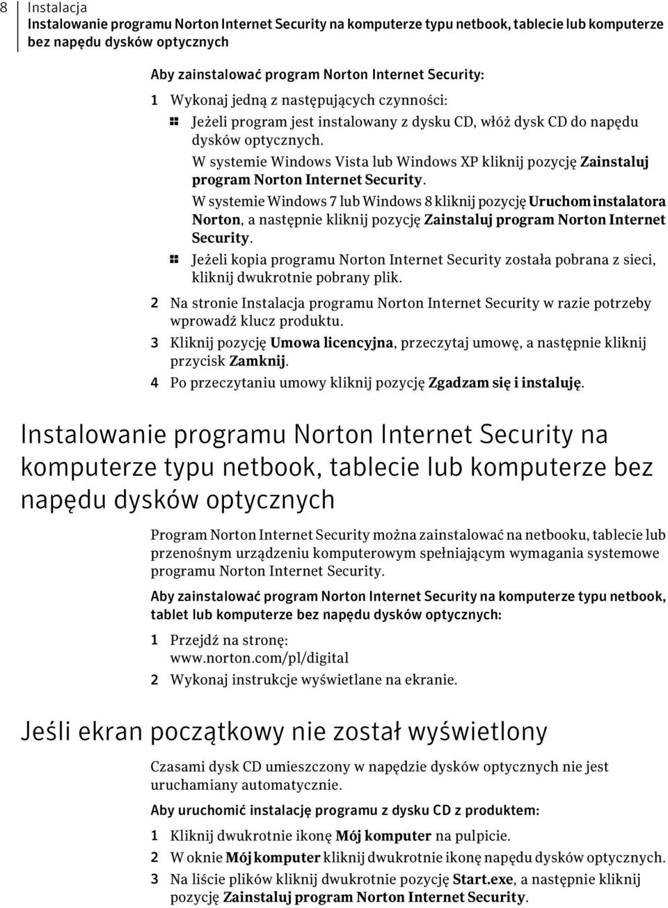 W systemie Windows Vista lub Windows XP kliknij pozycję Zainstaluj program Norton Internet Security.