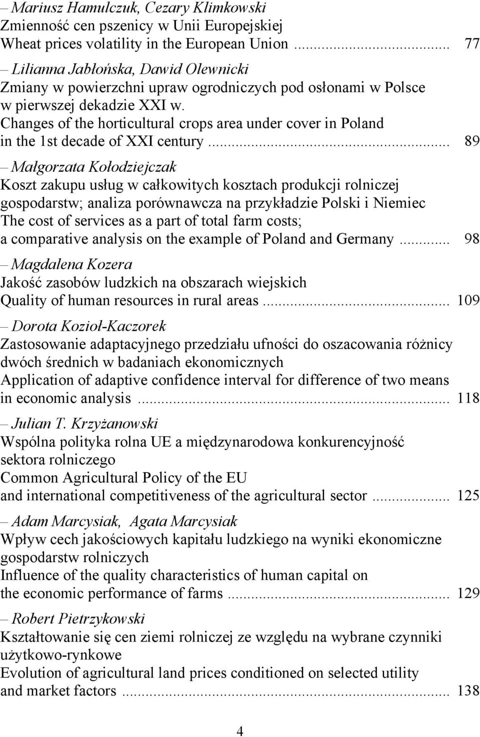 Changes of the horticultural crops area under cover in Poland in the 1st decade of XXI century.