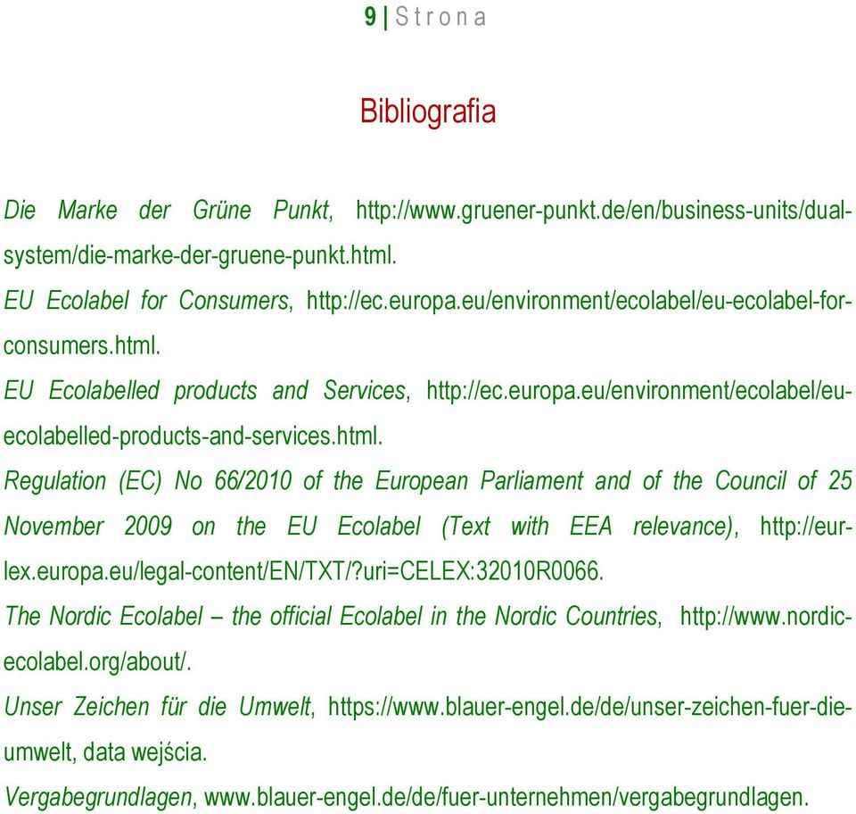 EU Ecolabelled products and Services, http://ec.europa.eu/environment/ecolabel/euecolabelled-products-and-services.html.