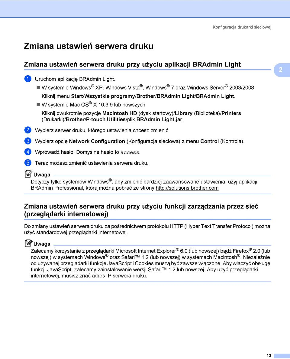 2008 Kliknij menu Start/Wszystkie programy/brother/bradmin Light/BRAdmin Light. W systemie Mac OS X 10.3.