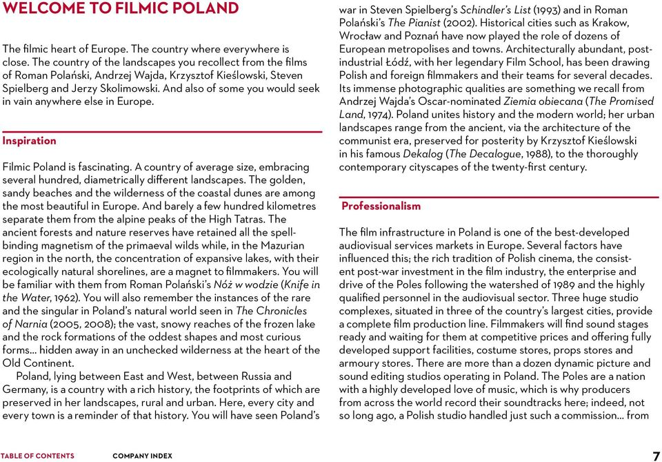 And also of some you would seek in vain anywhere else in Europe. Inspiration Filmic Poland is fascinating. A country of average size, embracing several hundred, diametrically different landscapes.