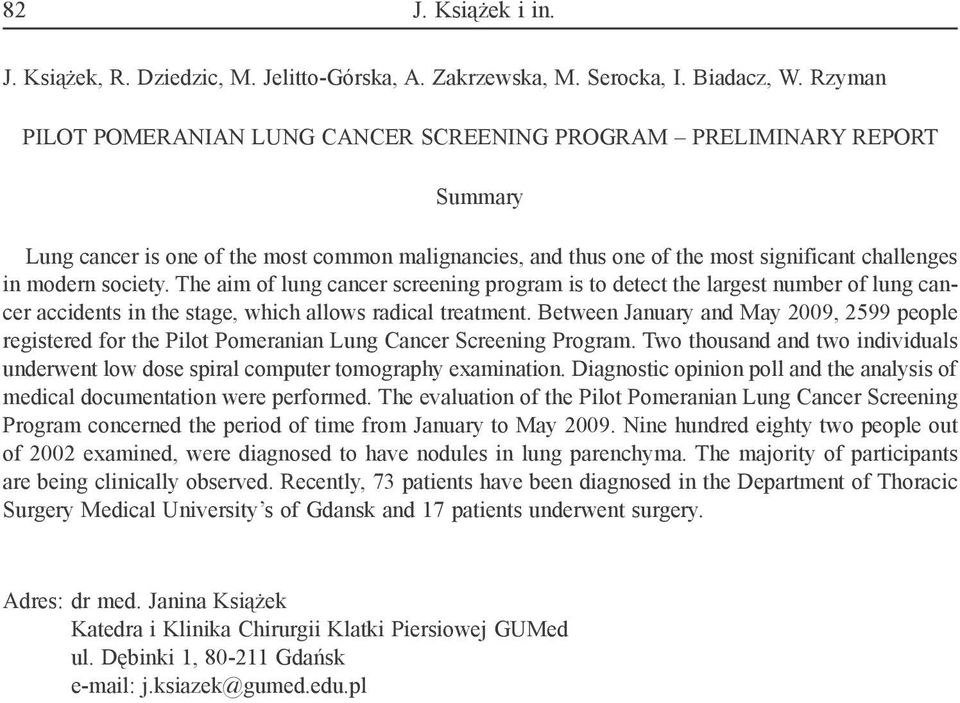 The aim of lung cancer screening program is to detect the largest number of lung cancer accidents in the stage, which allows radical treatment.