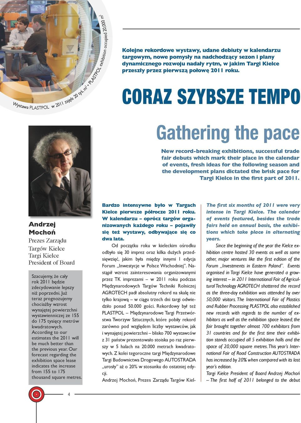 CORAZ SZYBSZE TEMPO Gathering the pace New record-breaking exhibitions, successful trade fair debuts which mark their place in the calendar of events, fresh ideas for the following season and the