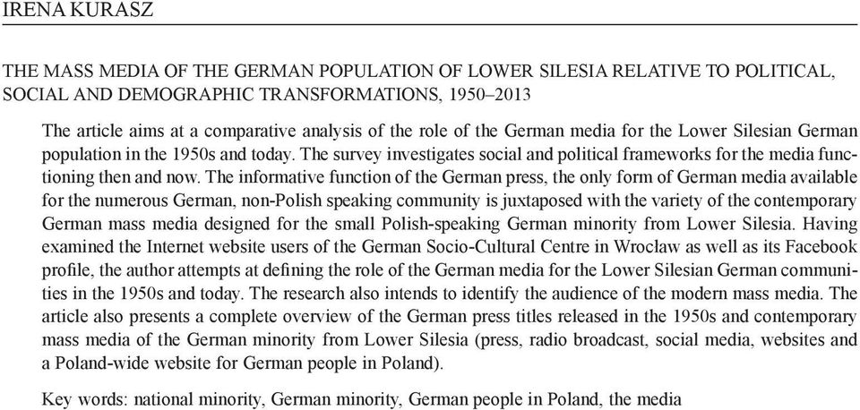 The informative function of the German press, the only form of German media available for the numerous German, non-polish speaking community is juxtaposed with the variety of the contemporary German