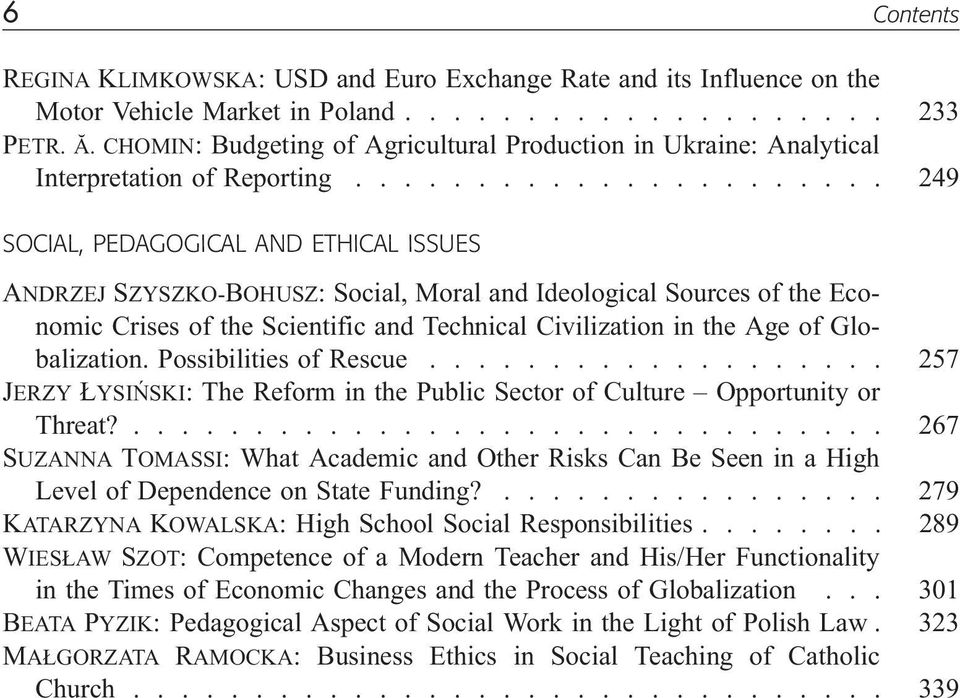 ..................... 249 SOCIAL, PEDAGOGICAL AND ETHICAL ISSUES ANDRZEJ SZYSZKO-BOHUSZ: Social, Moral and Ideological Sources of the Economic Crises of the Scientific and Technical Civilization in