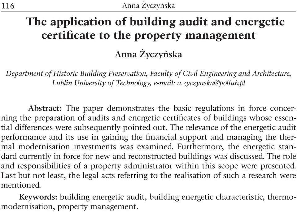pl 10Abstract: The paper demonstrates the basic regulations in force concerning the preparation of audits and energetic certificates of buildings whose essential differences were subsequently pointed