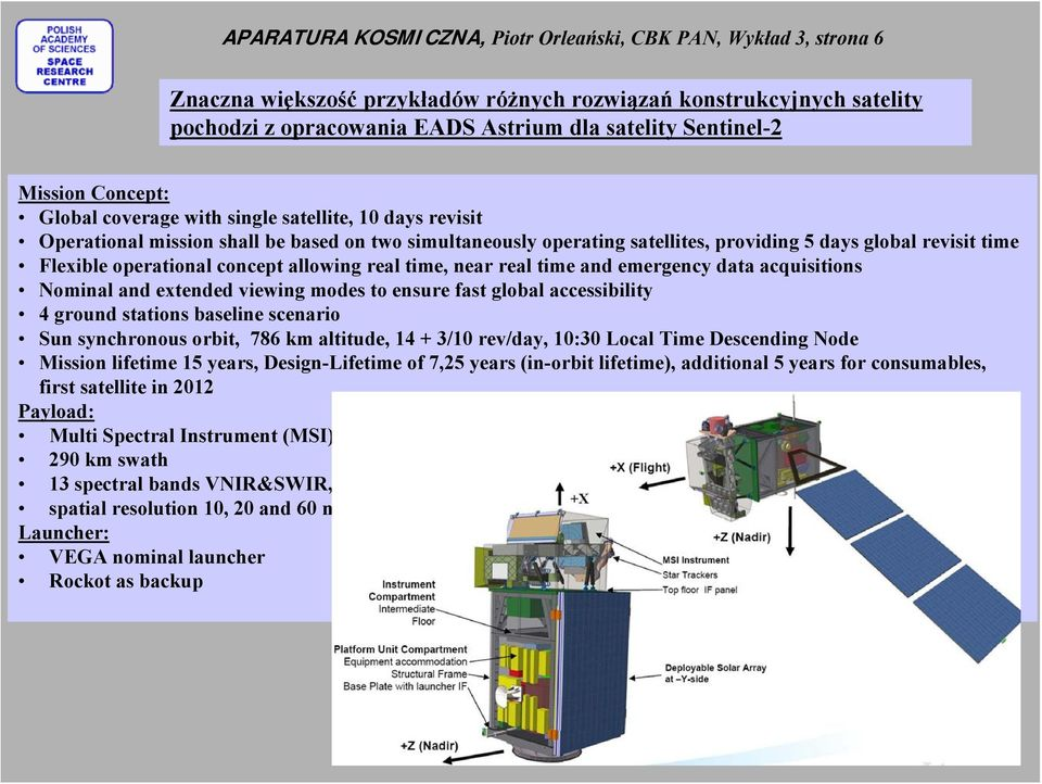operational concept allowing real time, near real time and emergency data acquisitions Nominal and extended viewing modes to ensure fast global accessibility 4 ground stations baseline scenario Sun