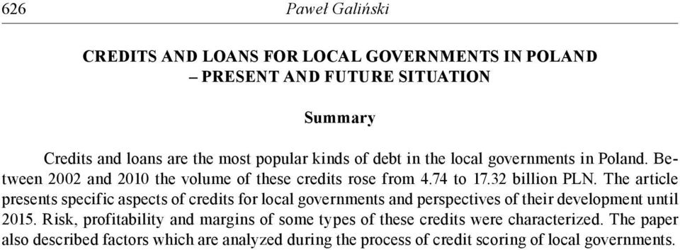 The article presents specific aspects of credits for local governments and perspectives of their development until 2015.