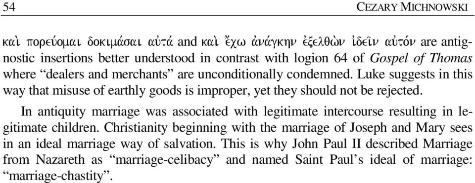 Luke suggests in this way that misuse of earthly goods is improper, yet they should not be rejected.