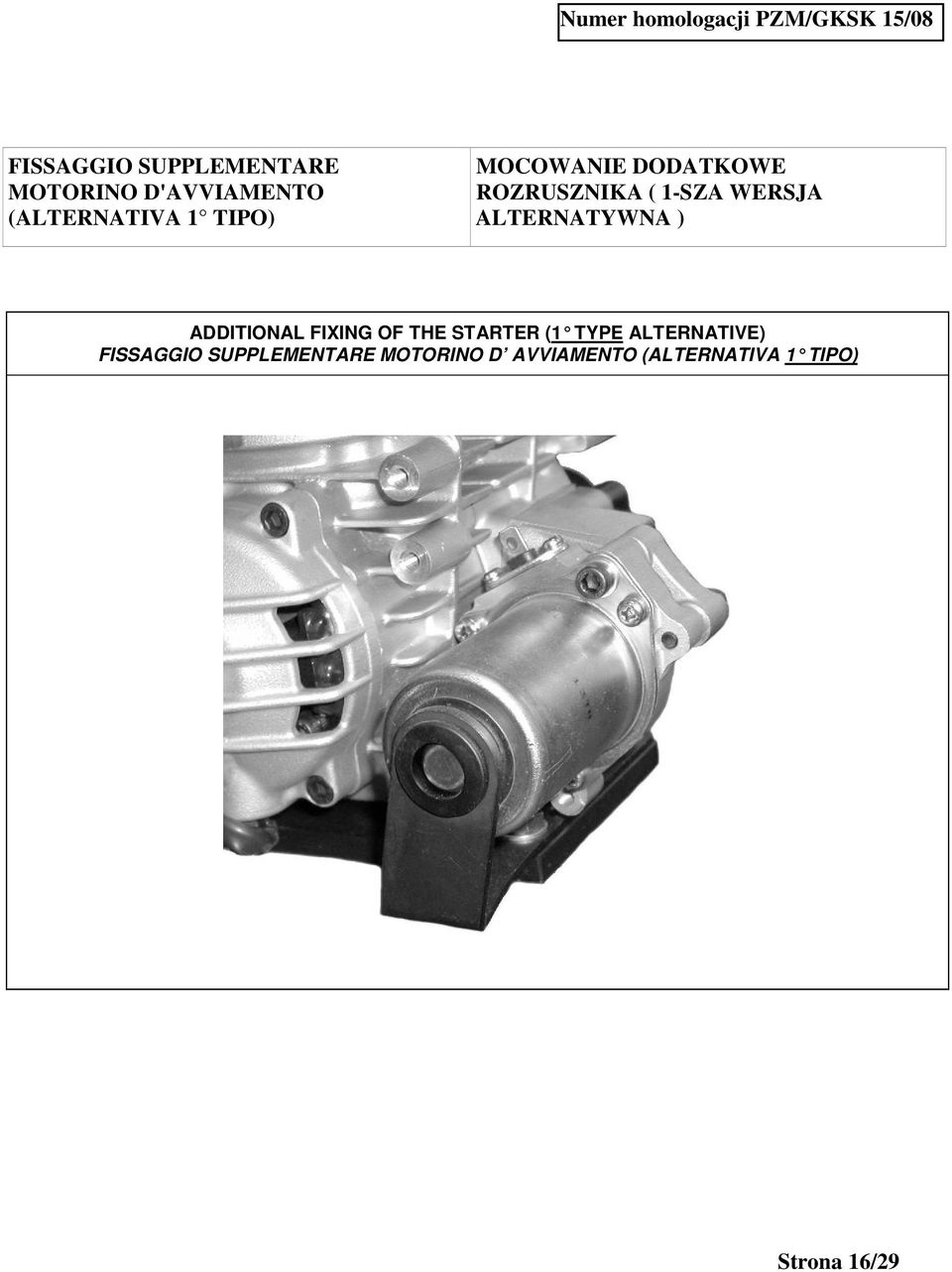 ) ADDITIONAL FIXING OF THE STARTER (1 TYPE ALTERNATIVE) FISSAGGIO