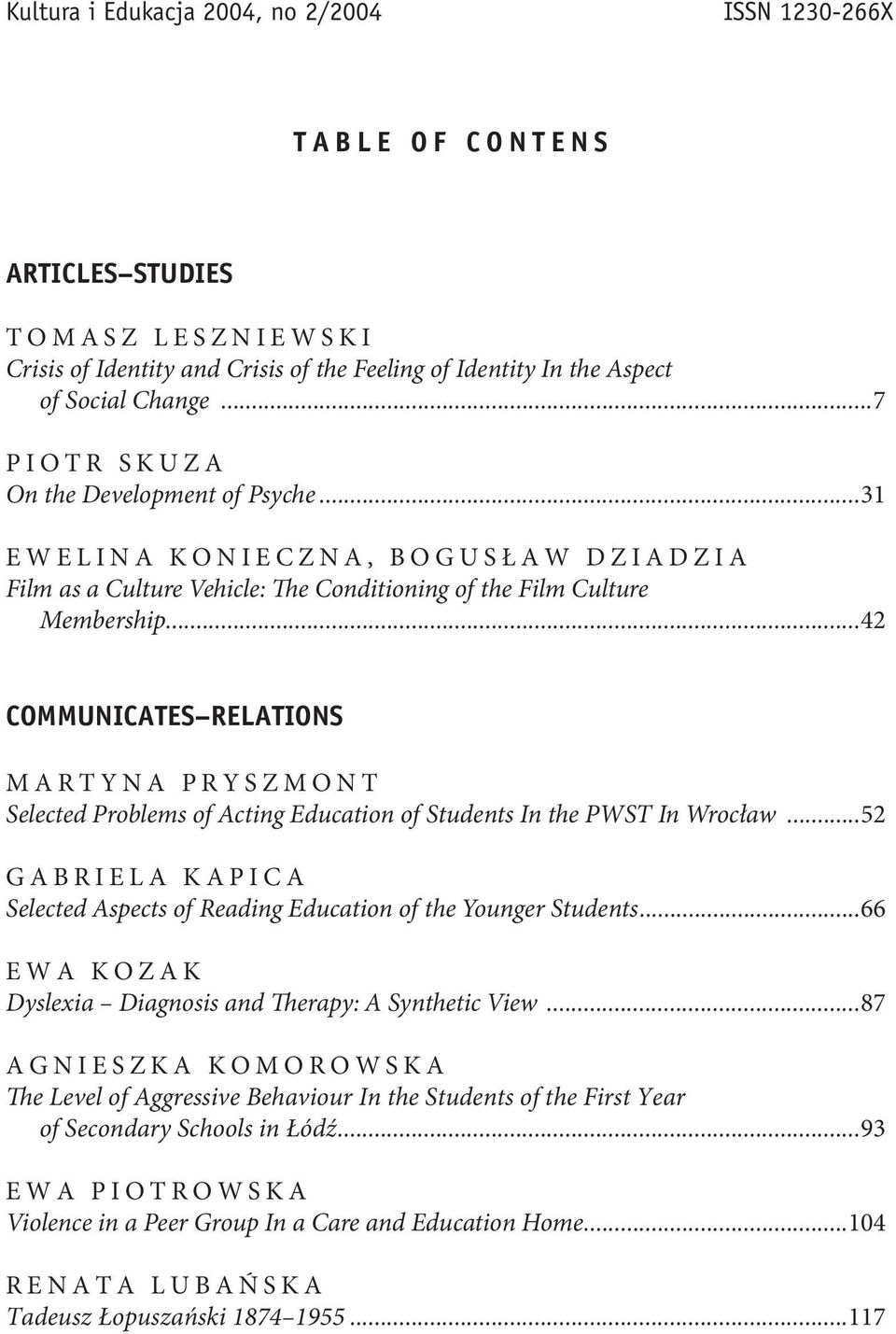 ..42 COMMUNICATES RELATIONS MARTYNA PRYSZMONT Selected Problems of Acting Education of Students In the PWST In Wrocław...52 GABRIELA KAPICA Selected Aspects of Reading Education of the Younger Students.