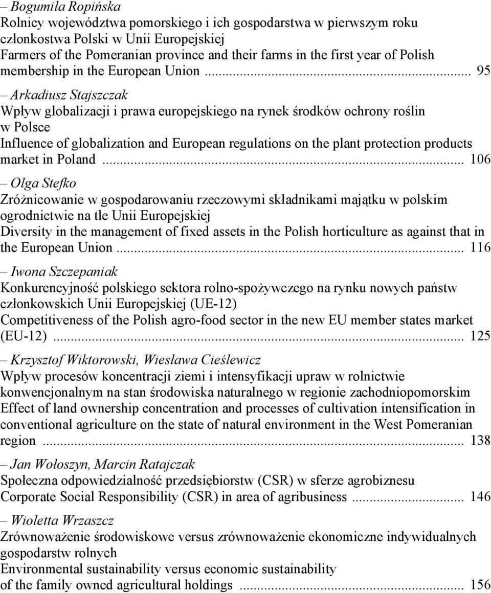 .. 95 Arkadiusz Stajszczak Wpływ globalizacji i prawa europejskiego na rynek środków ochrony roślin w Polsce Influence of globalization and European regulations on the plant protection products