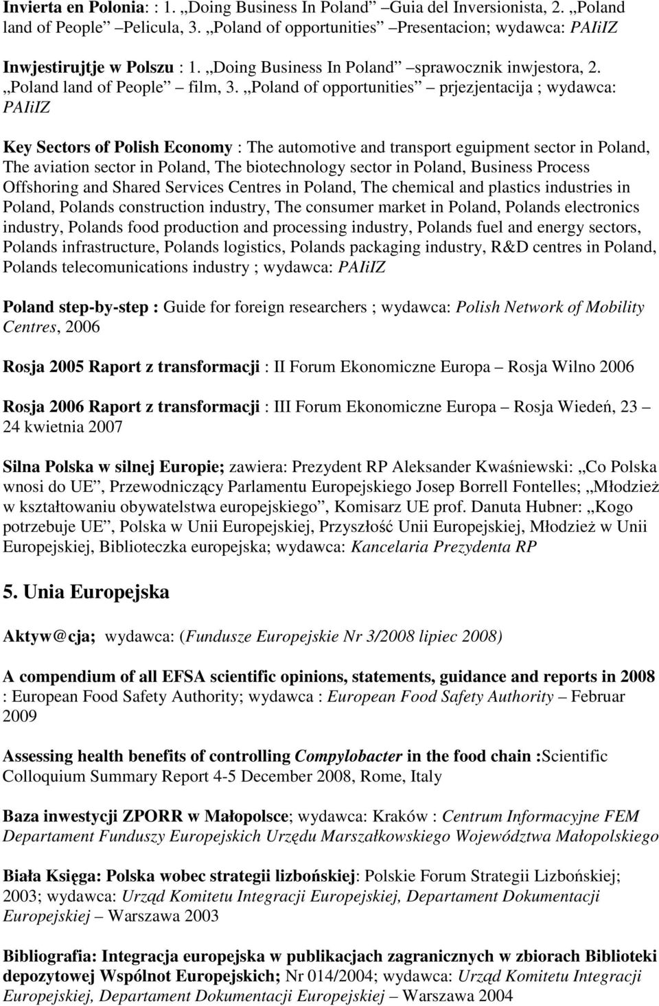 Poland of opportunities prjezjentacija ; wydawca: PAIiIZ Key Sectors of Polish Economy : The automotive and transport eguipment sector in Poland, The aviation sector in Poland, The biotechnology