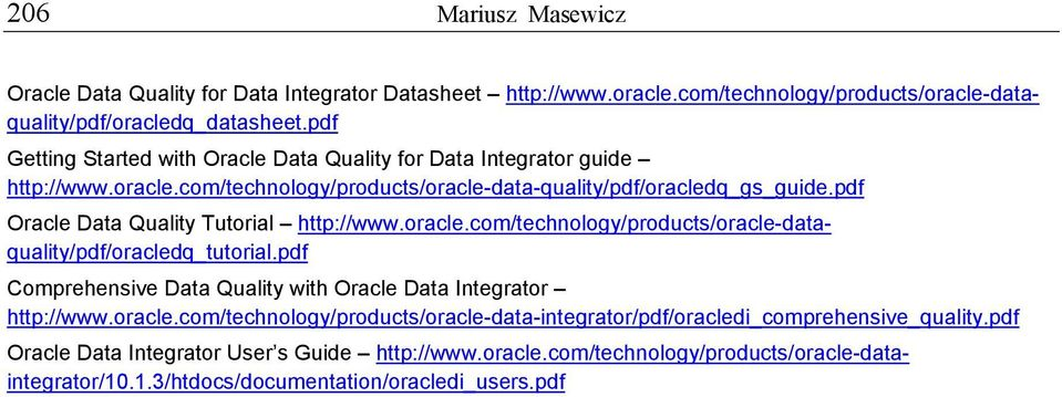 pdf Oracle Data Quality Tutorial http://www.oracle.com/technology/products/oracle-dataquality/pdf/oracledq_tutorial.