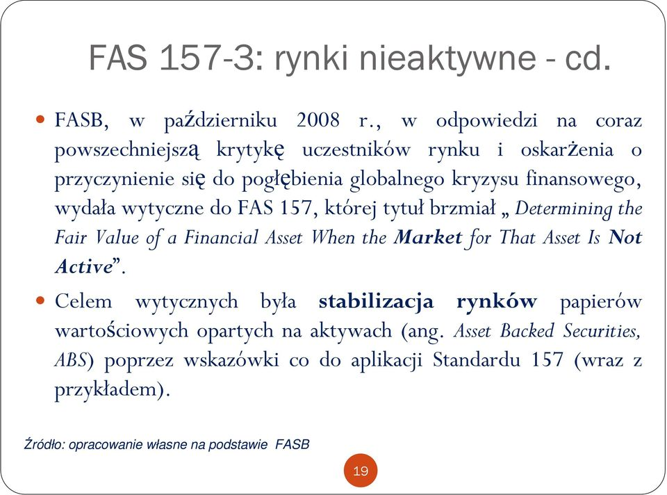 wydała wytyczne do FAS 157, której tytuł brzmiał Determining the Fair Value of a Financial Asset When the Market for That Asset Is Not Active.